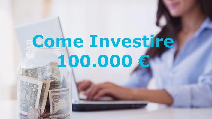 8830848a68 Come Investire 100.000 euro: consigli e le migliori opportunità